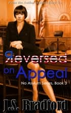 Reversed on Appeal ebook by J.S. Bradford