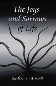The Joys and Sorrows of Life ebook by Gisele C. St. Arnault