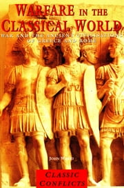 Warfare in the Classical World - War and the Ancient Civilisations of Greece and Rome ebook by John Warry