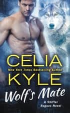 Wolf's Mate - A Paranormal Shifter Romance ebook by Celia Kyle