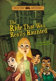 Field Trip Mysteries: The Ride That Was Really Haunted ebook by Steve Brezenoff,Marcos Calo