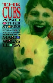 The Cubs and Other Stories ebook by Mario Vargas Llosa