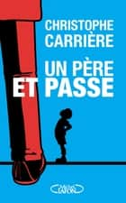 Un père et passe ebook by Christophe Carriere