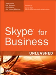 Skype for Business Unleashed ebook by Alex Lewis,Pat Richard,Phil Sharp,Rui Young Maximo