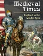 Medieval Times: England in the Middle Ages ebook by Joanne Mattern