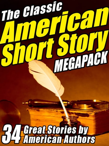 The Classic American Short Story MEGAPACK ® (Volume 1) - 34 of the Greatest Stories Ever Written eBook by Ambrose Bierce,Stephen Crane,Mark Twain,Bret Harte,Edgar Allan Poe,Washington Irving,O. Henry,Jack London,James Fenimore Cooper,Sherwood Anderson