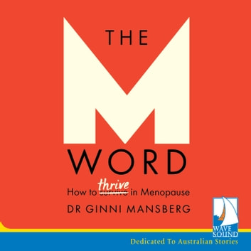 The M Word - How to Thrive in Menopause audiobook by Dr. Ginni Mansberg