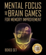 Mental Focus and Brain Games For Memory Improvement - 3 Books In 1 Boxed Set ebook by Speedy Publishing