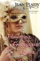 Flaunting, Extravagant Queen - (French Revolution) 電子書 by Jean Plaidy