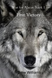First Victory - War for Alacor Book 1 ebook by Drew Williams