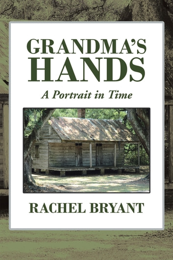 Grandmas Hands - A Portrait in Time ebook by Rachel Bryant