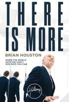 There Is More - When the World Says You Can't--God Says You Can ebook by Brian Houston
