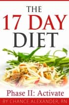The 17 Day Diet: Phase II Activate! ebook by Chance Alexander, RN