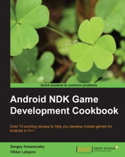 Android NDK Game Development Cookbook ebook by Sergey Kosarevsky,Viktor Latypov