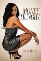 Money Hungry ebook by Daryl Moore
