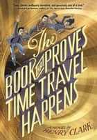 The Book That Proves Time Travel Happens ebook by Henry Clark