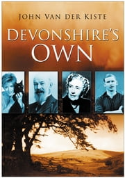 The Devonshire's Own - School Life in Post-War Britain ebook by Simon Webb,John Van der Kiste