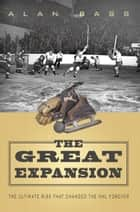The Great Expansion - The Ultimate Risk That Changed the Nhl Forever ebook by Alan Bass