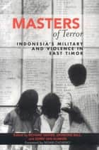 Masters of Terror - Indonesia's Military and Violence in East Timor ebook by Richard Tanter, Desmond Ball, Noam Chomsky,...