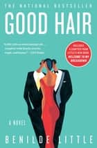 Good Hair - A Novel ebook by Benilde Little