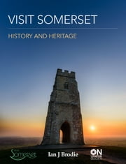 Visit Somerset - History and Heritage ebook by Ian J Brodie
