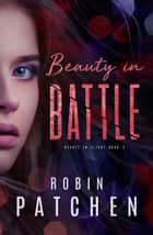 Beauty in Battle - Beauty in Flight, #3 ekitaplar by Robin Patchen