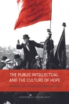 The Public Intellectual and the Culture of Hope ebook by Joel Faflak, Jason Haslam