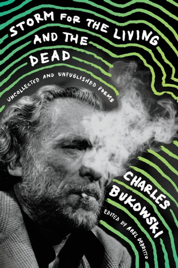 Storm for the Living and the Dead - Uncollected and Unpublished Poems ekitaplar by Charles Bukowski