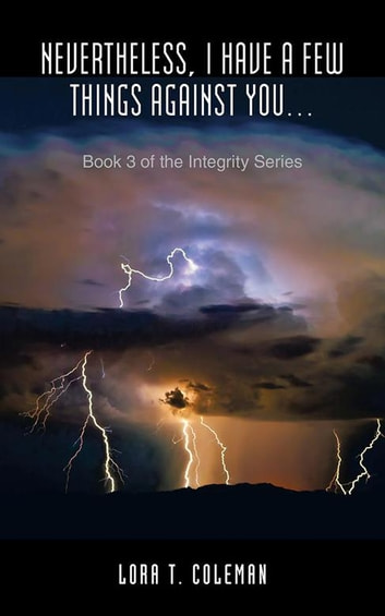Nevertheless, I Have a Few Things Against You… - Book 3 of the Integrity Series ebook by Lora T. Coleman