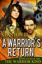 A Warrior's Return ebook by Guy S. Stanton III