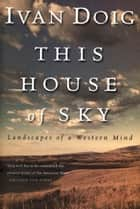 This House of Sky - Landscapes of a Western Mind ebook by Ivan Doig