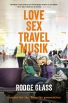 Love Sex Travel Musik ebook by Rodge Glass
