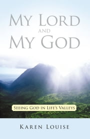 My Lord and My God - Seeing God in Life's Valleys ebook by Karen Louise