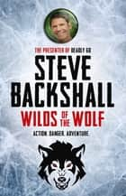 Wilds of the Wolf - Book 3 eBook by Steve Backshall