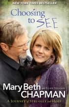 Choosing to SEE - A Journey of Struggle and Hope ebook by Mary Beth Chapman, Ellen Vaughn