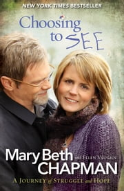 Choosing to SEE - A Journey of Struggle and Hope ebook by Mary Beth Chapman,Ellen Vaughn