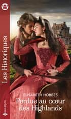 Perdue au coeur des Highlands ebook by Elisabeth Hobbes