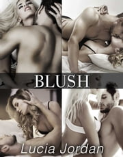 Blush - Complete Series ebook by Lucia Jordan