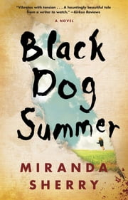 Black Dog Summer - A Novel ebook by Miranda Sherry