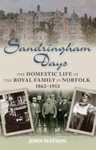 Sandringham Days ebook by John Matson