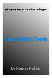 Your child's teeth ebook by Renier Putter