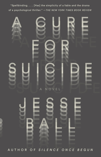 A Cure for Suicide - A Novel ebook by Jesse Ball
