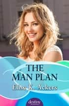 The Man Plan ebook by Elise K Ackers
