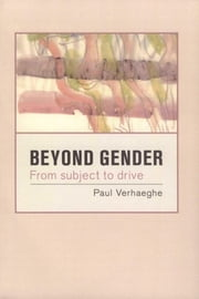 Beyond Gender - From Suject to Drive ebook by Paul Verhaeghe