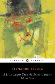 A Little Larger Than the Entire Universe - Selected Poems ebook by Fernando Pessoa,RICHARD Zenith,RICHARD Zenith,RICHARD Zenith