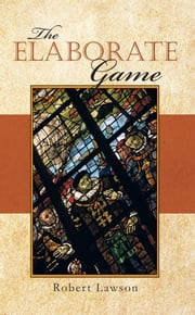 The Elaborate Game ebook by Robert Lawson