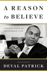 A Reason to Believe - Lessons from an Improbable Life ebook by Governor Deval Patrick
