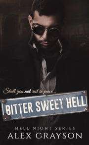 Bitter Sweet Hell ebook by Alex Grayson