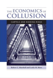 The Economics of Collusion - Cartels and Bidding Rings ebook by Robert C. Marshall, Leslie M. Marx
