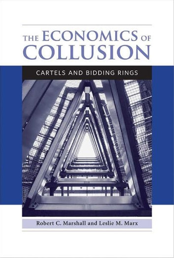 The Economics of Collusion - Cartels and Bidding Rings ebook by Robert C. Marshall,Leslie M. Marx